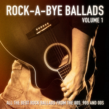 Rock Heroes - Rock-a-Bye Ballads, Vol. 1 (All the Best Rock Ballads from the 80s, 90s and 00s)
