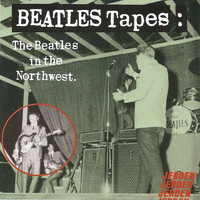 The Beatles - Beatles Tapes, Volume 1 - The Beatles In The Northwest