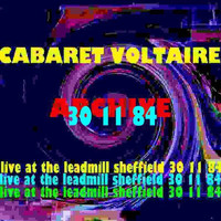 Cabaret Voltaire - Archive (Live at The Leadmill, Sheffield: 30th November 1984)