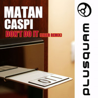 Matan Caspi - Don't do it Ziger Remix