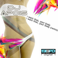 DJ Apois - I Want That, Your Body