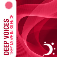 Deep Voices - They Move In Silence