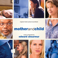 Edward Shearmur - Mother And Child (Original Motion Picture Soundtrack)