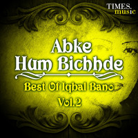 Iqbal Bano - Abke Hum Bichhde - Best of Iqbal Bano, Vol. 2
