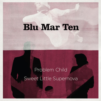 Blu Mar Ten - Problem Child / Sweet Little Supernova