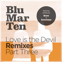 Blu Mar Ten - Love is the Devil Remixes, Pt. 3