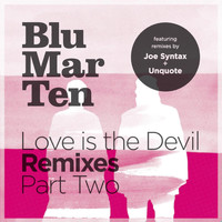 Blu Mar Ten - Love is the Devil Remixes, Pt. 2