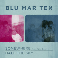 Blu Mar Ten - Somewhere / Half the Sky