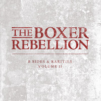 The Boxer Rebellion - B-Sides and Rarities, Vol. 2