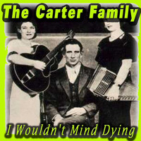 The Carter Family - I Wouldn't Mind Dying