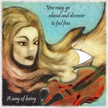 A Way of Being - You May Go Ahead and Discover to Feel Free