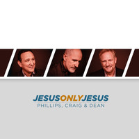 Phillips, Craig & Dean - Jesus, Only Jesus