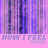 Yakooza - How I Feel 2014 (Feeling Good)