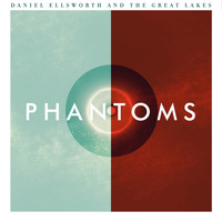 Daniel Ellsworth & The Great Lakes - Phantoms