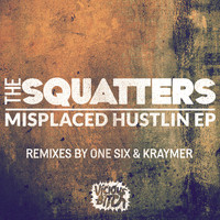 The Squatters - Misplaced Hustlin EP [REMIXES]