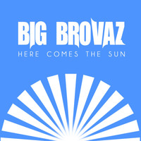 Big Brovaz - Here Comes the Sun