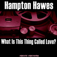 Hampton Hawes - What Is This Thing Called Love?