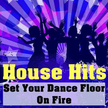 Various Artists - House Hits (Set Your Dance Floor On Fire)