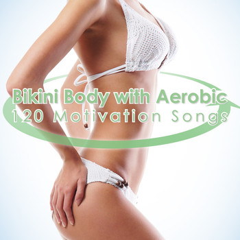Various Artists - Bikini Body With Aerobic - 120 Motivation Songs