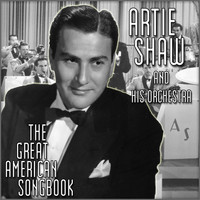 Artie Shaw & His Orchestra - The Great American Songbook