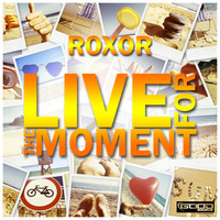 Roxor - Live for the Moment