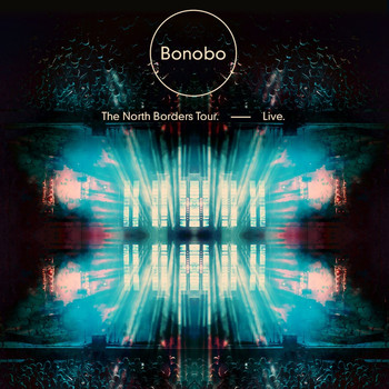 Bonobo - The North Borders Tour. — Live.