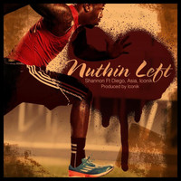 Shannon - Nuthin Left (feat. Diego tha Gogetta, Asia & Iconik) - Single