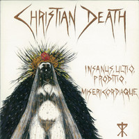 Christian Death - Insanus, Ultio, Prodito, Misericordiaque