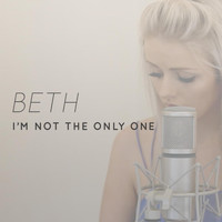 Beth - I'm Not the Only One (Originally Performed by Sam Smith)