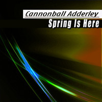 Cannonball Adderley - Spring Is Here