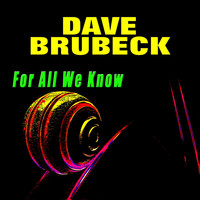 Dave Brubeck - For All We Know