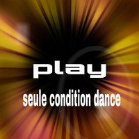 Play - Seule Condition Dance (Remix)