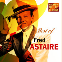 Fred Astaire - Masters Of The Last Century: Best of Fred Astaire