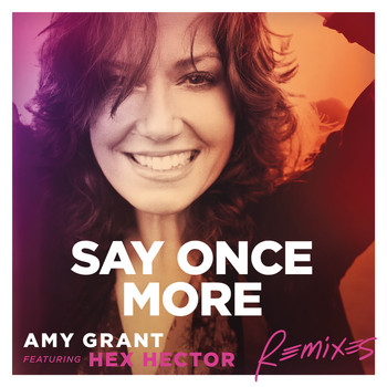 Amy Grant - Say Once More (Remixes)