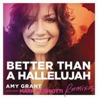 Amy Grant - Better Than A Hallelujah (Remixes)