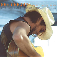 Greg Brown - In The Hills Of California - Live From The Kate Wolf Music Festival 1997-2003
