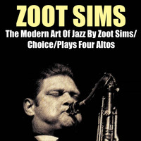 Zoot Sims - The Modern Art of Jazz By Zoot Sims / Choice / Plays Four Altos