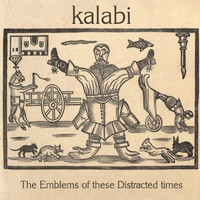 Kalabi - The Emblems of These Distracted Times