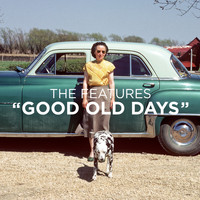 The Features - Good Old Days