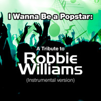 SPKT - I Wanna Be a Popstar: A Tribute to Robbie Williams (Instrumental Version)