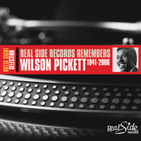 Wilson Pickett - Real Side Records Remembers - Wilson Pickett 1941-2006