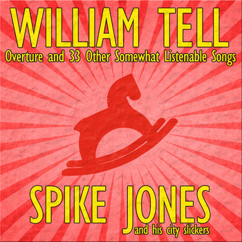 Spike Jones and His City Slickers - William Tell Overture and 33 Other Somewhat Listenable Songs