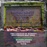 Wilhelm Kempff - The Legend of Kempff (Recorded 1924 -1925)