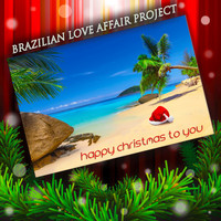 Brazilian Love Affair Project - Happy Christmas to You (Christmas Carols in Bossa Nova)