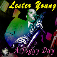 Lester Young - A Foggy Day