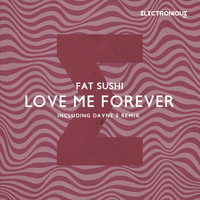 Fat Sushi - Love Me Forever