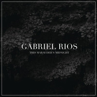 Gabriel Rios - This Marauder's Midnight (Explicit)
