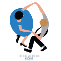 the bird and the bee - Undone