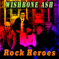 Wishbone Ash - Rock Heroes
