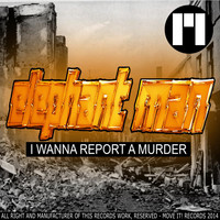 Elephant Man - I Wanna Report a Murder